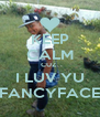 KEEP CALM CUZ  I LUV YU FANCYFACE - Personalised Poster A4 size