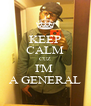 KEEP CALM CUZ I'M  A GENERAL - Personalised Poster A4 size