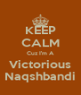KEEP CALM Cuz I'm A Victorious Naqshbandi - Personalised Poster A4 size