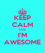 KEEP CALM CUZ I'M AWESOME - Personalised Poster A4 size