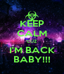 KEEP CALM 'CUZ I'M BACK BABY!!! - Personalised Poster A4 size