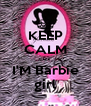 KEEP CALM cuz I'M Barbie girl - Personalised Poster A4 size