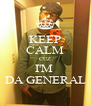 KEEP CALM CUZ I'M  DA GENERAL - Personalised Poster A4 size