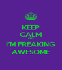 KEEP CALM CUZ I'M FREAKING AWESOME - Personalised Poster A4 size