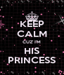 KEEP CALM CUZ' I'M HIS PRINCESS - Personalised Poster A4 size
