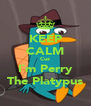KEEP CALM Cuz I`m Perry The Platypus - Personalised Poster A4 size