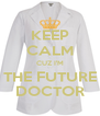 KEEP CALM CUZ I'M THE FUTURE DOCTOR - Personalised Poster A4 size