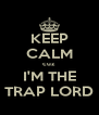 KEEP CALM cuz I'M THE TRAP LORD - Personalised Poster A4 size