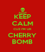 KEEP CALM CUZ I'M UR CHERRY BOMB - Personalised Poster A4 size