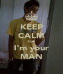 KEEP CALM Cuz I'm your MAN - Personalised Poster A4 size
