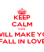 KEEP CALM CUZ  I WILL MAKE YOU FALL IN LOVE - Personalised Poster A4 size