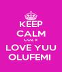 KEEP CALM CUZ II LOVE YUU OLUFEMI  - Personalised Poster A4 size