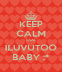 KEEP CALM CUZ ILUVUTOO BABY :* - Personalised Poster A4 size