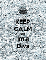 KEEP CALM cuz Im a Diva - Personalised Poster A4 size