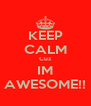KEEP CALM Cuz IM AWESOME!! - Personalised Poster A4 size