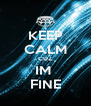 KEEP CALM CUZ IM  FINE - Personalised Poster A4 size