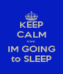 KEEP CALM cuz IM GOING to SLEEP - Personalised Poster A4 size