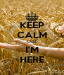 KEEP CALM CUZ I'M HERE - Personalised Poster A4 size