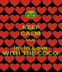 KEEP CALM CUZ Im In Love WITH THE COCO - Personalised Poster A4 size