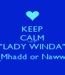"KEEP CALM Cuz Im  ""LADY WINDA"" _Mhadd or Naww? - Personalised Poster A4 size"