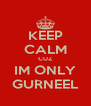 KEEP CALM CUZ IM ONLY GURNEEL - Personalised Poster A4 size