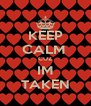 KEEP CALM  CUZ IM TAKEN - Personalised Poster A4 size