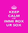 KEEP CALM CUZ IMMI ROX UR SOX - Personalised Poster A4 size