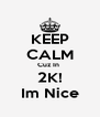 KEEP CALM Cuz In  2K! Im Nice - Personalised Poster A4 size