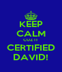 KEEP CALM CUZ IT CERTIFIED DAVID! - Personalised Poster A4 size