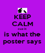 KEEP CALM cuz it  is what the poster says - Personalised Poster A4 size