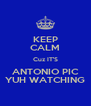 KEEP CALM Cuz IT'S ANTONIO PIC YUH WATCHING - Personalised Poster A4 size