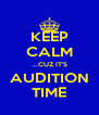 KEEP CALM ...CUZ IT'S AUDITION TIME - Personalised Poster A4 size