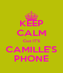 KEEP CALM Cuz IT'S CAMILLE'S PHONE - Personalised Poster A4 size