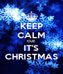 KEEP CALM CUZ IT'S CHRISTMAS - Personalised Poster A4 size