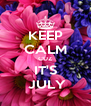 KEEP CALM CUZ IT'S  JULY - Personalised Poster A4 size