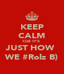KEEP CALM CUZ IT'S  JUST HOW  WE #Rolz B) - Personalised Poster A4 size