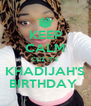 KEEP CALM CUZ IT'S  KHADIJAH'S BIRTHDAY  - Personalised Poster A4 size