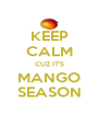 KEEP CALM CUZ IT'S MANGO SEASON - Personalised Poster A4 size
