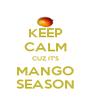 KEEP CALM CUZ IT'S MANGO SEASON - Personalised Poster A4 size