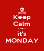 Keep Calm cuz... it's MONDAY - Personalised Poster A4 size