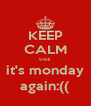 KEEP CALM cuz it's monday again:(( - Personalised Poster A4 size