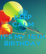 KEEP CALM Cuz' IT'S MY 16TH BIRTHDAY - Personalised Poster A4 size