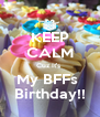KEEP CALM Cuz It's  My BFFs  Birthday!! - Personalised Poster A4 size