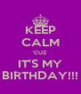 KEEP CALM 'CUZ IT'S MY BIRTHDAY!!! - Personalised Poster A4 size
