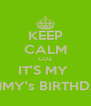 KEEP CALM CUZ IT'S MY  MOMMY's BIRTHDAY :) - Personalised Poster A4 size
