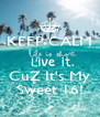 KEEP CALM   CuZ It's My Sweet 16! - Personalised Poster A4 size
