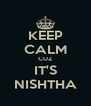 KEEP CALM CUZ IT'S NISHTHA - Personalised Poster A4 size
