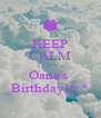 KEEP CALM CUZ' It's Oana's  Birthday!! :* - Personalised Poster A4 size