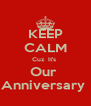 KEEP CALM Cuz  It's  Our  Anniversary  - Personalised Poster A4 size