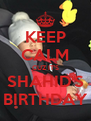 KEEP CALM CUZ IT'S SHAHID'S BIRTHDAY - Personalised Poster A4 size